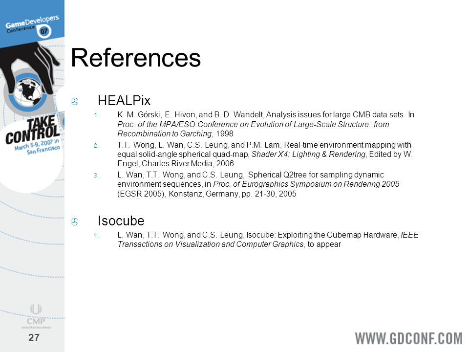 27 References  HEALPix  K. M. Górski, E. Hivon, and B. D. Wandelt, Analysis issues for large CMB data sets. In Proc. of the MPA/ESO Conference on E