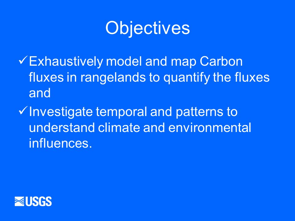 Objectives Exhaustively model and map Carbon fluxes in rangelands to quantify the fluxes and Investigate temporal and patterns to understand climate and environmental influences.