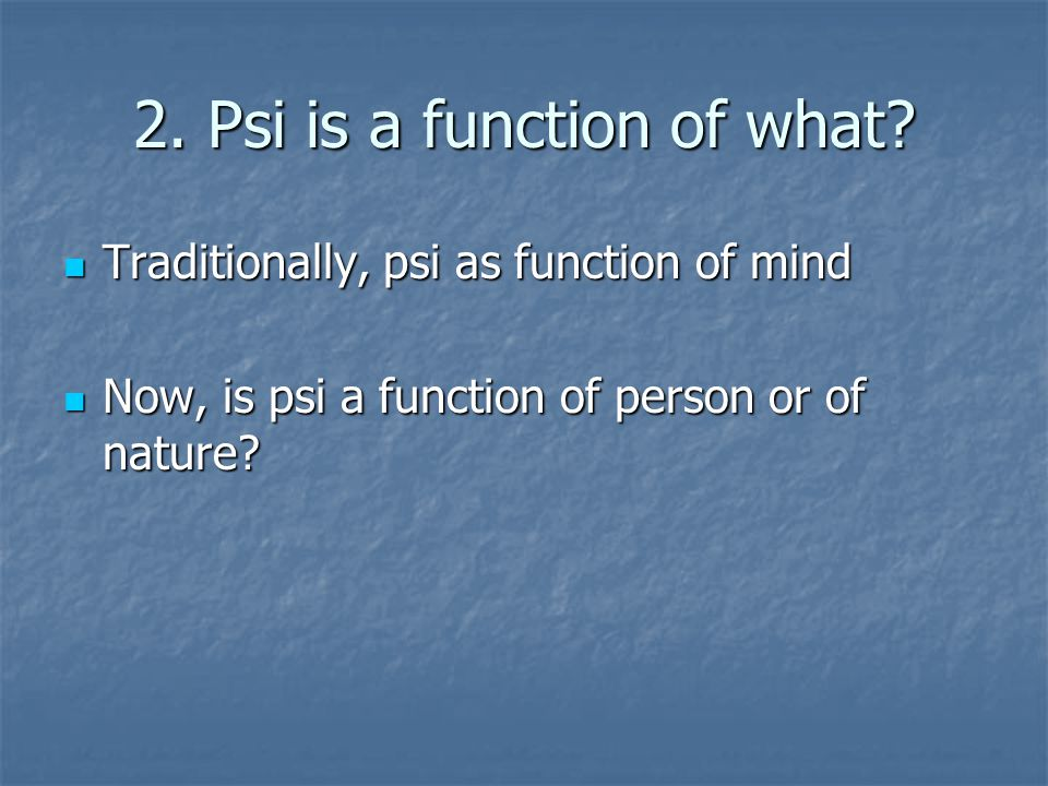 2. Psi is a function of what.