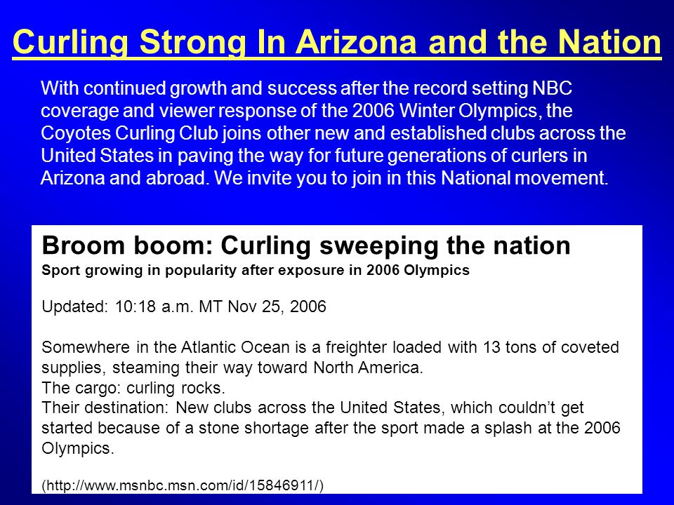 Broom boom: Curling sweeping the nation Sport growing in popularity after exposure in 2006 Olympics Updated: 10:18 a.m. MT Nov 25, 2006 Somewhere in t