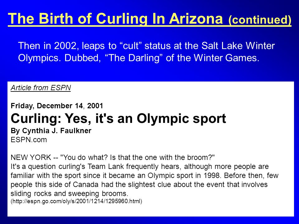 The Birth of Curling In Arizona (continued) Then in 2002, leaps to cult status at the Salt Lake Winter Olympics.