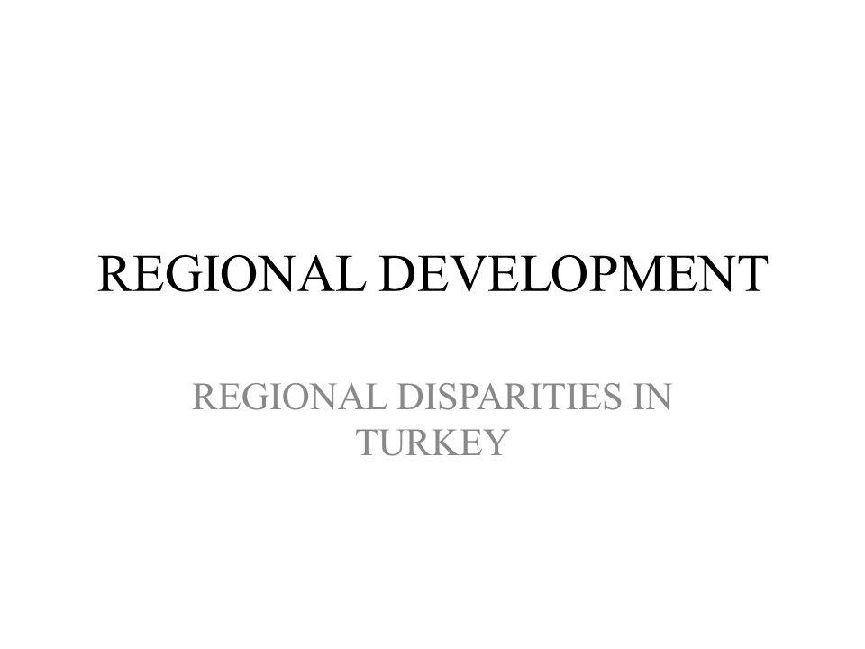 REGIONAL DEVELOPMENT REGIONAL DISPARITIES IN TURKEY