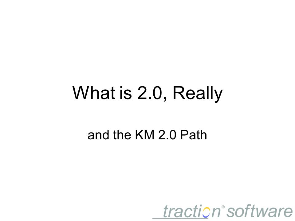 What is 2.0, Really and the KM 2.0 Path