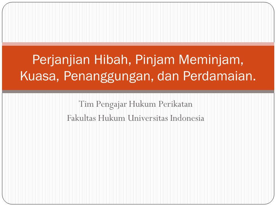 Tim Pengajar Hukum Perikatan Fakultas Hukum Universitas Indonesia Perjanjian Hibah, Pinjam Meminjam, Kuasa, Penanggungan, dan Perdamaian.