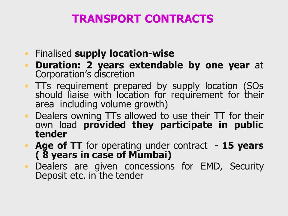 TRANSPORT CONTRACTS Finalised supply location-wise Duration: 2 years extendable by one year at Corporation's discretion TTs requirement prepared by su
