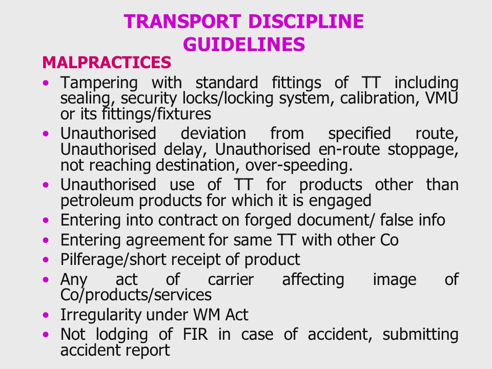 TRANSPORT DISCIPLINE GUIDELINES MALPRACTICES Tampering with standard fittings of TT including sealing, security locks/locking system, calibration, VMU