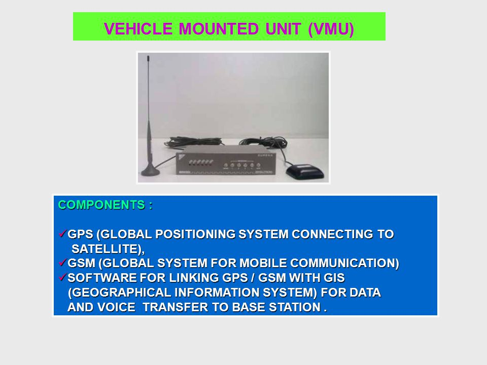 VEHICLE MOUNTED UNIT (VMU) COMPONENTS : GPS (GLOBAL POSITIONING SYSTEM CONNECTING TO GPS (GLOBAL POSITIONING SYSTEM CONNECTING TO SATELLITE), SATELLIT