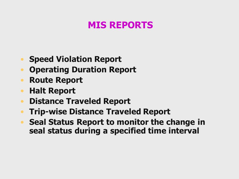 MIS REPORTS Speed Violation Report Operating Duration Report Route Report Halt Report Distance Traveled Report Trip-wise Distance Traveled Report Seal