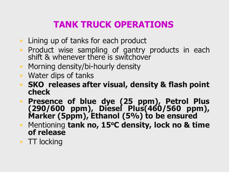 TANK TRUCK OPERATIONS Lining up of tanks for each product Product wise sampling of gantry products in each shift & whenever there is switchover Mornin
