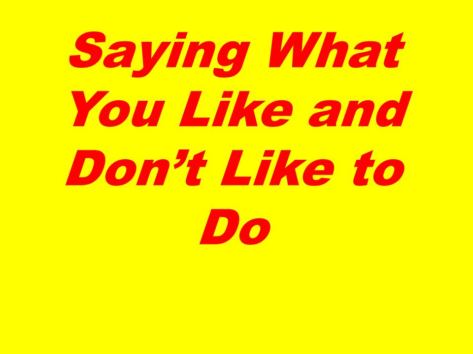 Saying What You Like and Don't Like to Do