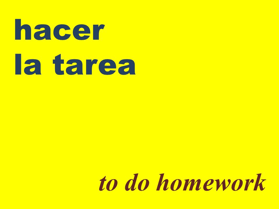 hacer la tarea to do homework