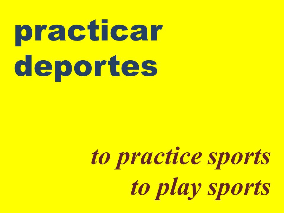 practicar deportes to practice sports to play sports