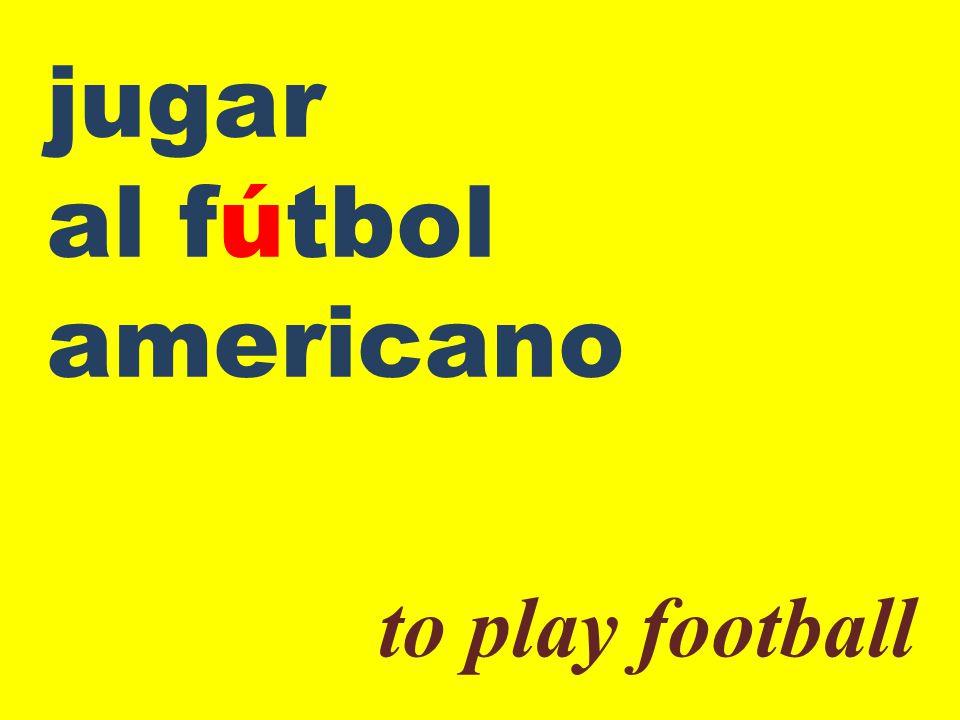 jugar al fútbol americano to play football
