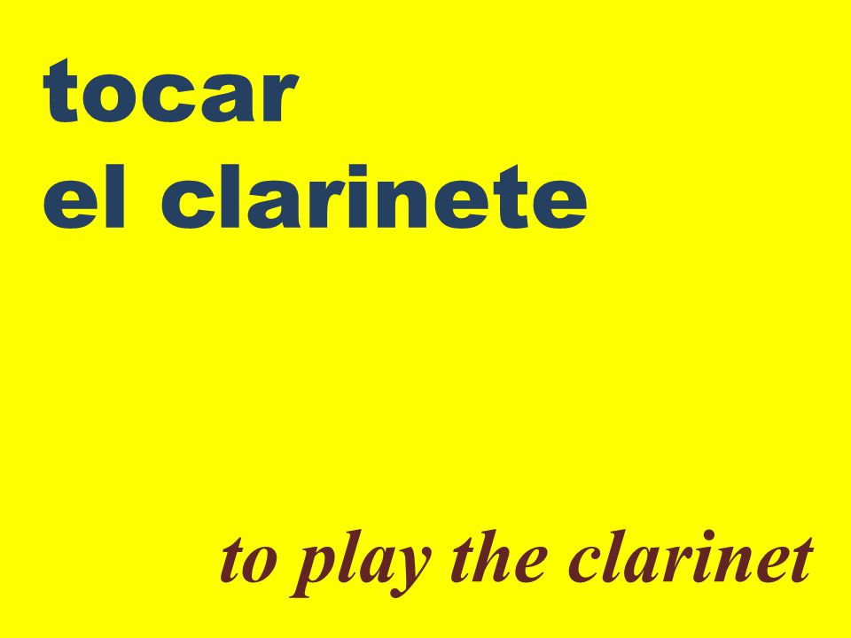 tocar el clarinete to play the clarinet