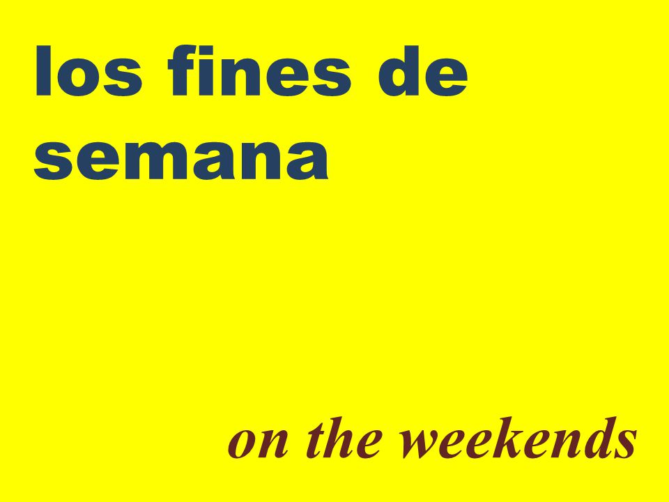 los fines de semana on the weekends