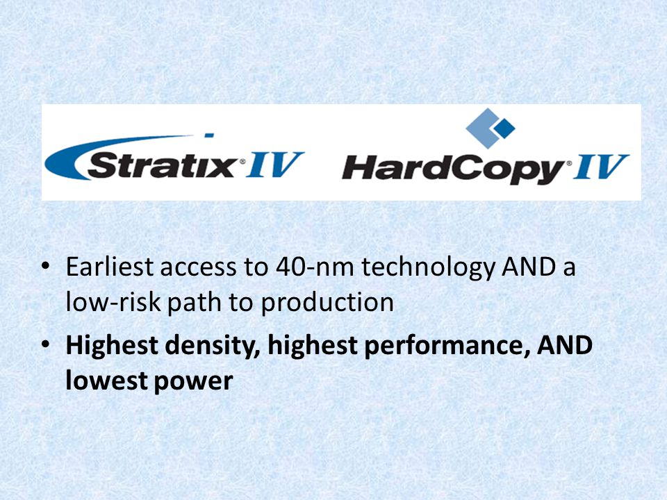 Earliest access to 40-nm technology AND a low-risk path to production Highest density, highest performance, AND lowest power