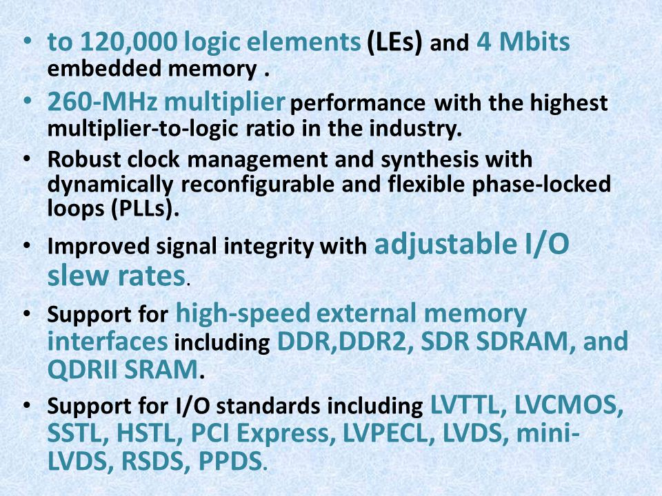 to 120,000 logic elements (LEs) and 4 Mbits embedded memory. 260-MHz multiplier performance with the highest multiplier-to-logic ratio in the industry