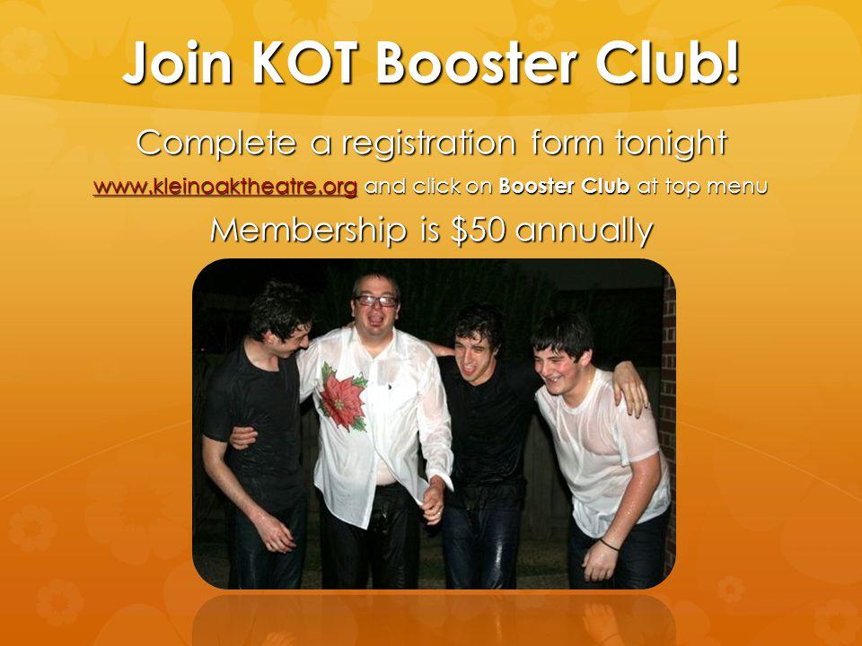 Join KOT Booster Club! Complete a registration form tonight www.kleinoaktheatre.orgwww.kleinoaktheatre.org and click on Booster Club at top menu www.k