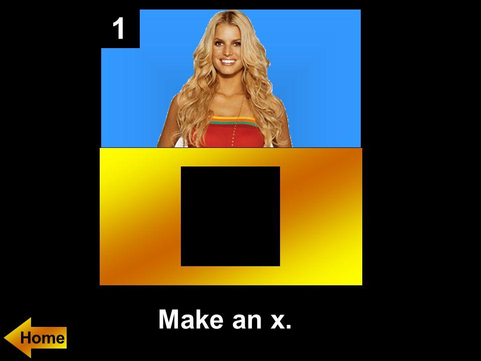 1 Make an x. Home