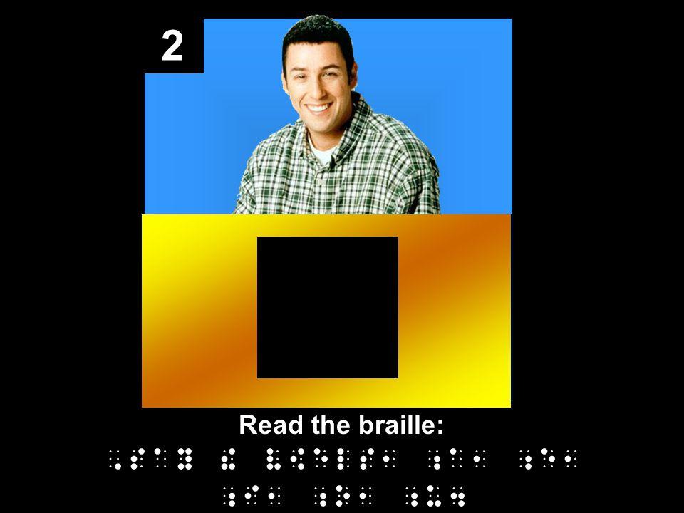 2 Read the braille:,say ! v[els1 ;a1 ;e1 ;i1 ;o1 ;u4
