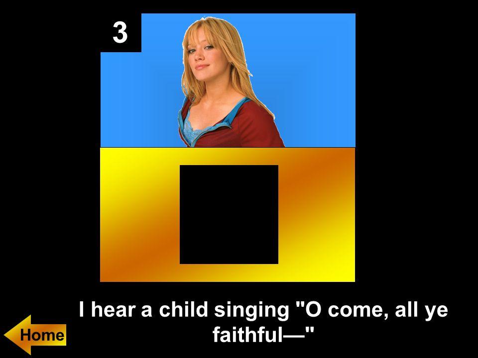 3 I hear a child singing O come, all ye faithful—