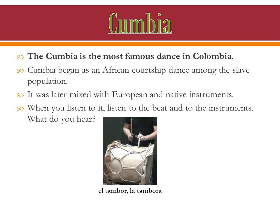  The Cumbia is the most famous dance in Colombia.