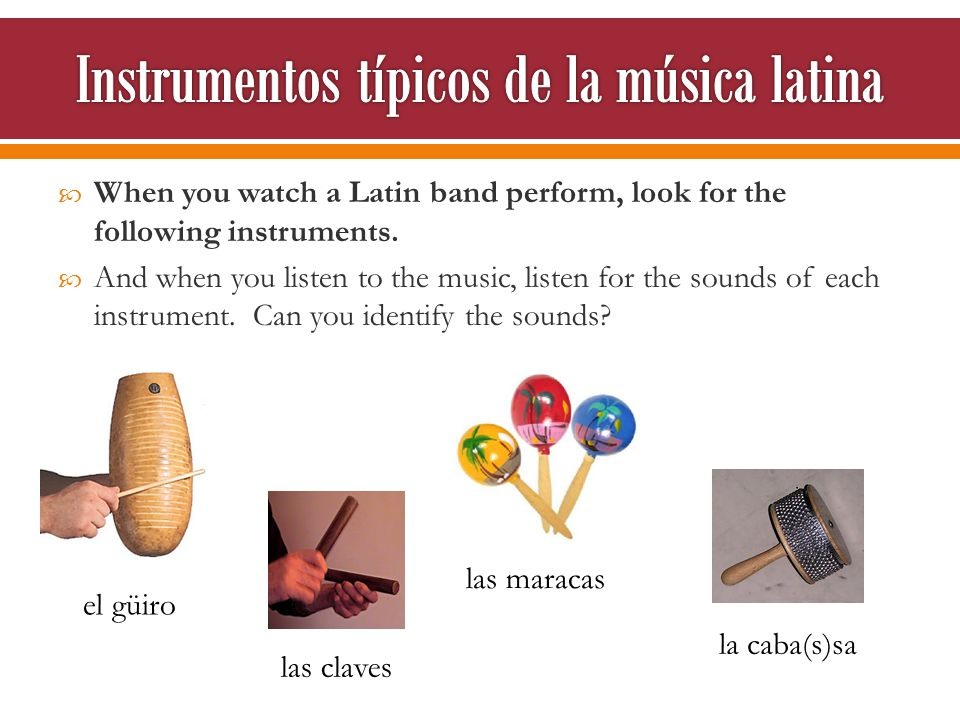  When you watch a Latin band perform, look for the following instruments.