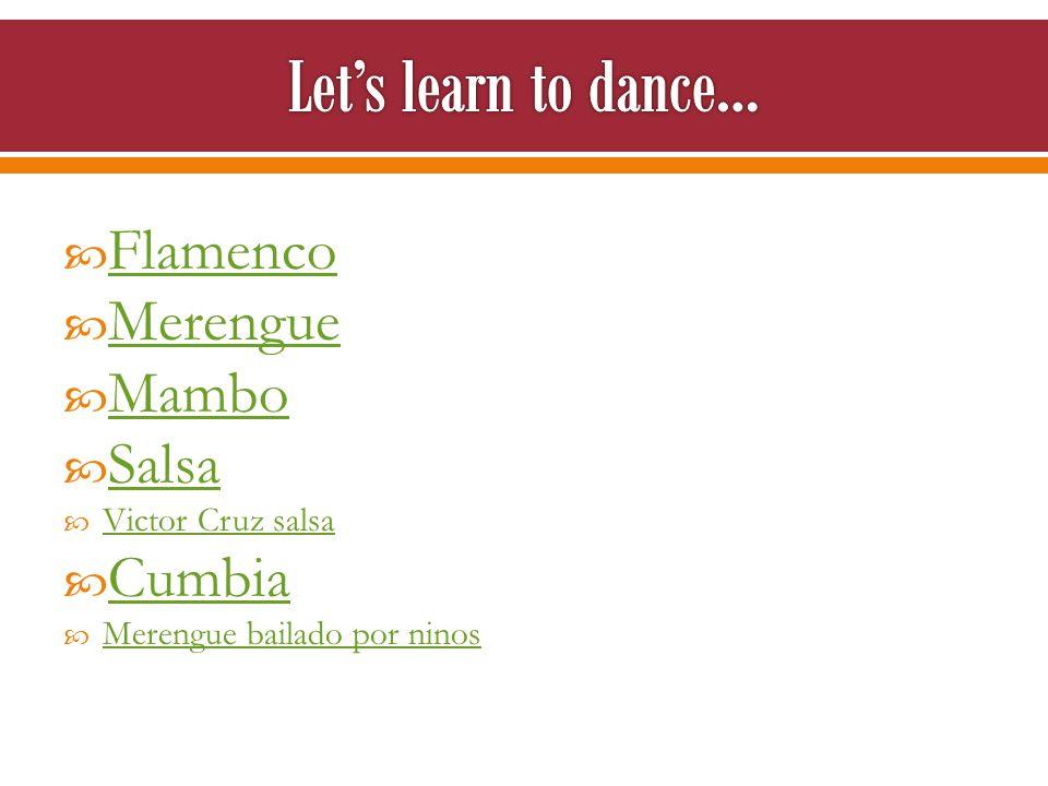  Flamenco Flamenco  Merengue Merengue  Mambo Mambo  Salsa Salsa  Victor Cruz salsa Victor Cruz salsa  Cumbia Cumbia  Merengue bailado por ninos Merengue bailado por ninos