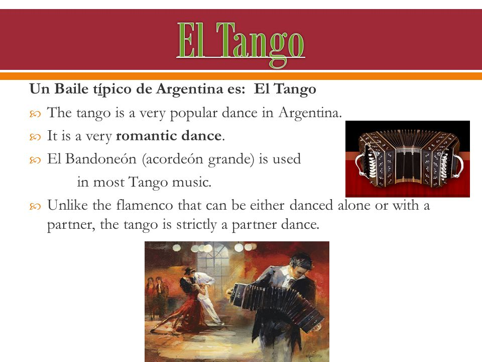 Un Baile típico de Argentina es: El Tango  The tango is a very popular dance in Argentina.