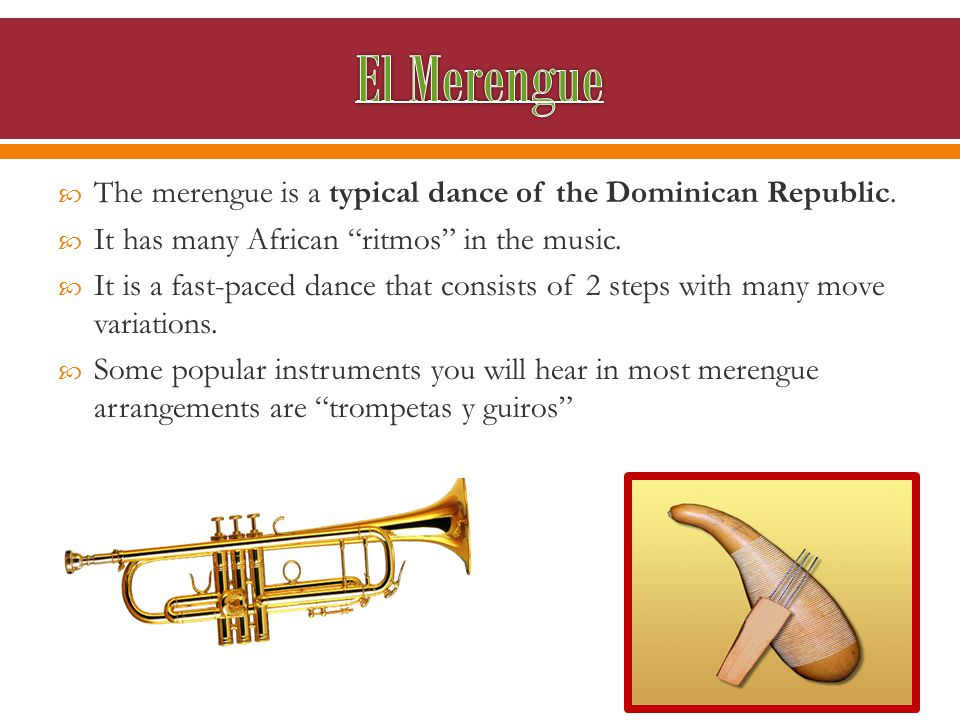  The merengue is a typical dance of the Dominican Republic.