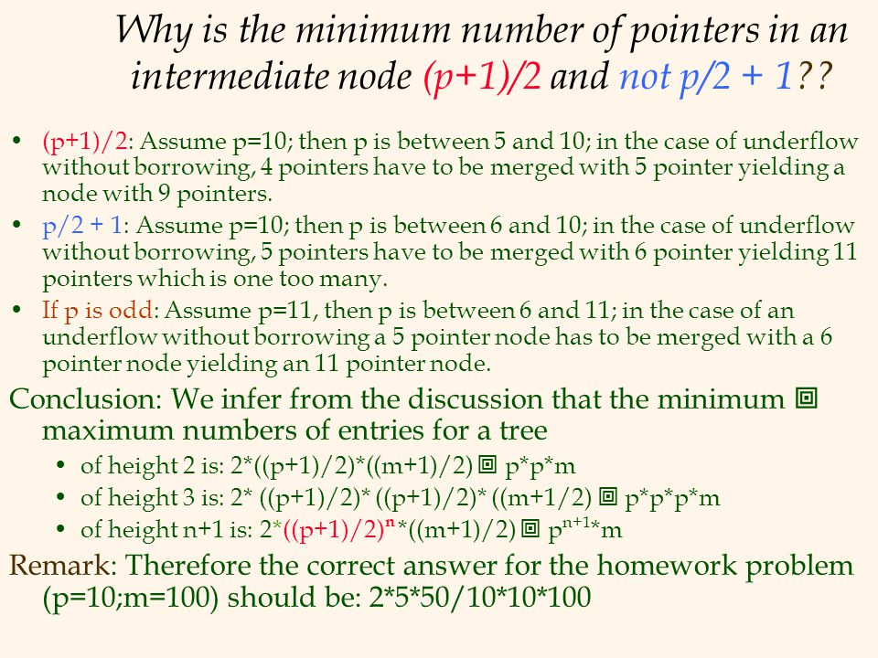 Why is the minimum number of pointers in an intermediate node (p+1)/2 and not p/2 + 1?? (p+1)/2: Assume p=10; then p is between 5 and 10; in the case