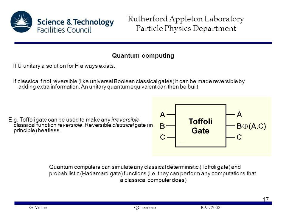 Rutherford Appleton Laboratory Particle Physics Department G. Villani QC seminar RAL 2008 17 Quantum computing If U unitary a solution for H always ex
