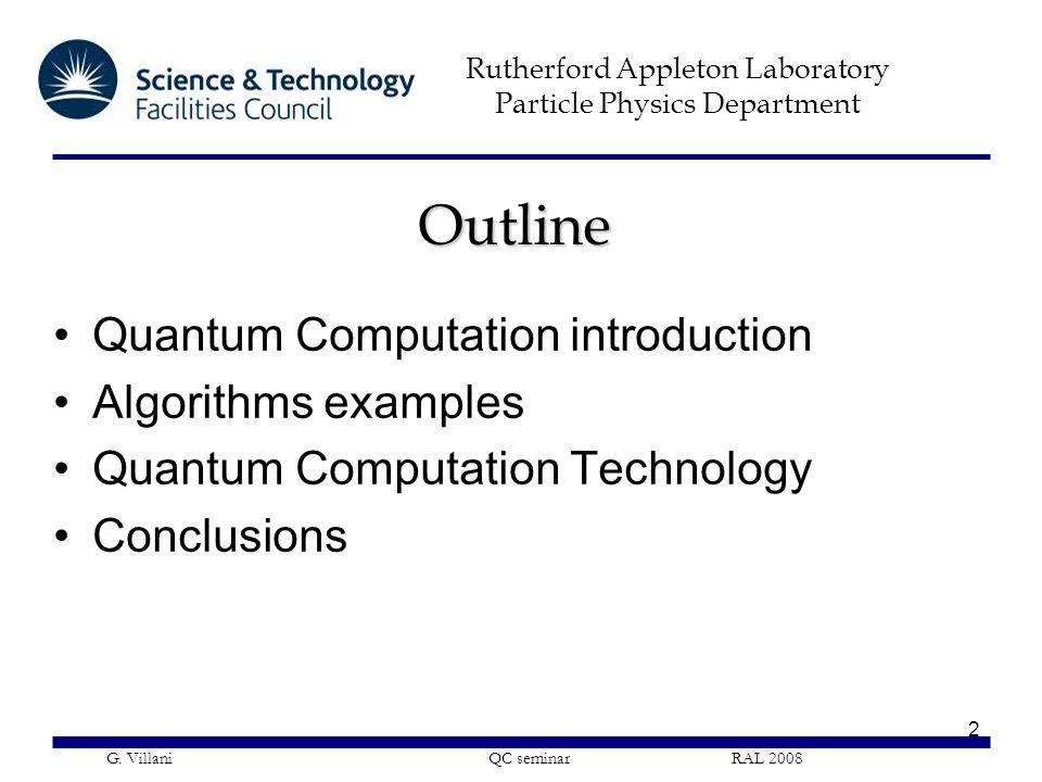 Rutherford Appleton Laboratory Particle Physics Department G. Villani QC seminar RAL 2008 2 Outline Quantum Computation introduction Algorithms exampl