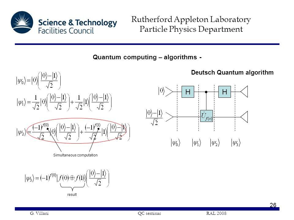 Rutherford Appleton Laboratory Particle Physics Department G. Villani QC seminar RAL 2008 26 HH Simultaneous computation result Deutsch Quantum algori