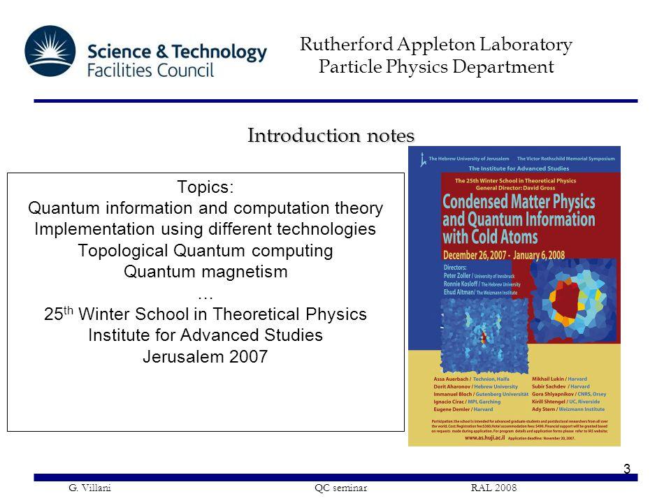 Rutherford Appleton Laboratory Particle Physics Department G. Villani QC seminar RAL 2008 3 Introduction notes Topics: Quantum information and computa