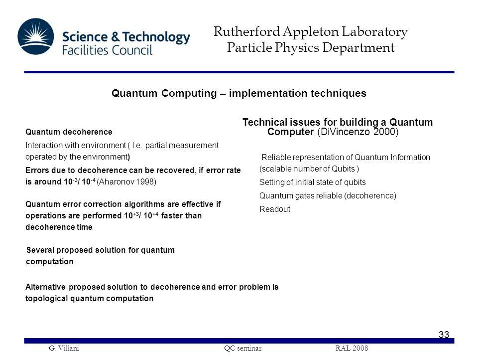 Rutherford Appleton Laboratory Particle Physics Department G. Villani QC seminar RAL 2008 33 Quantum Computing – implementation techniques Technical i