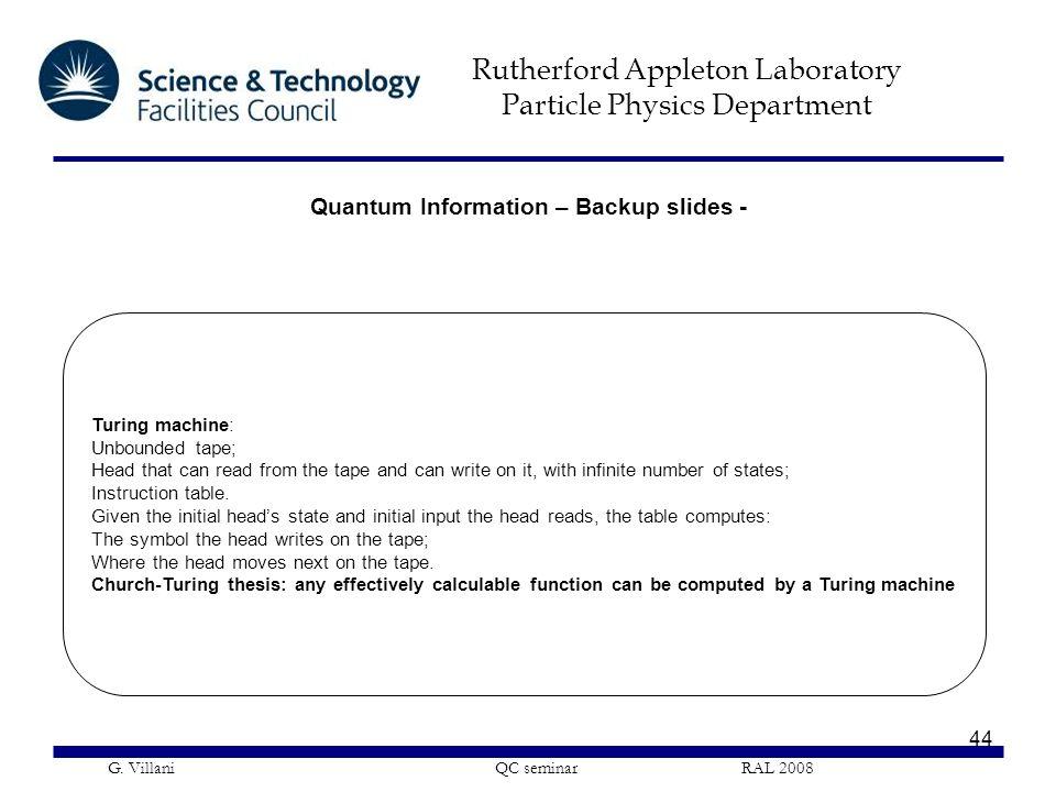 Rutherford Appleton Laboratory Particle Physics Department G. Villani QC seminar RAL 2008 44 Quantum Information – Backup slides - Turing machine: Unb