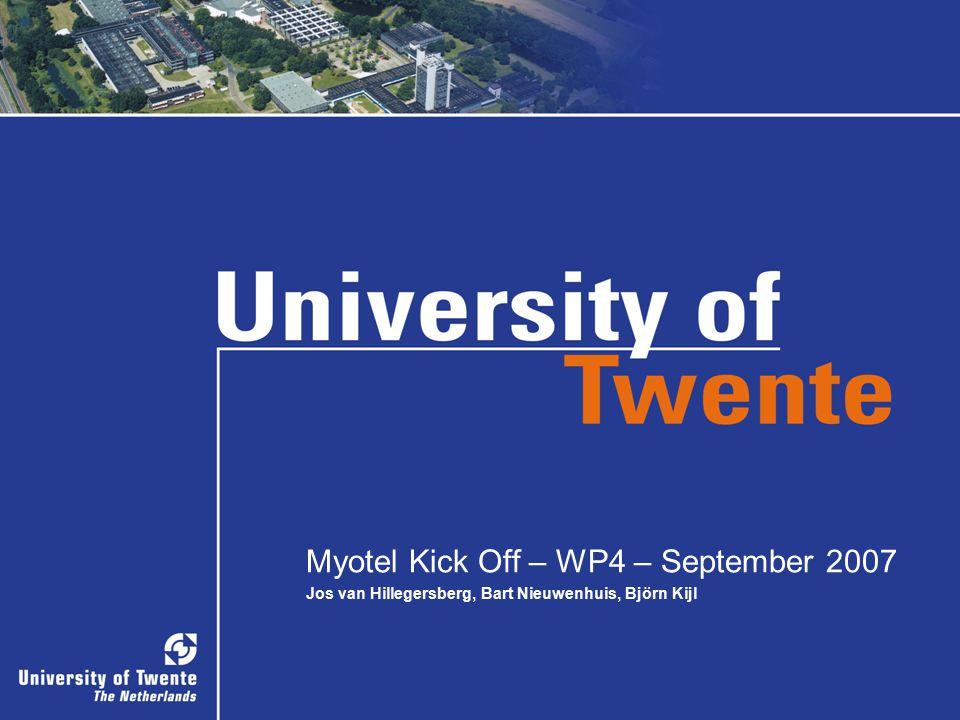 Myotel Kick Off – WP4 – September 2007 Jos van Hillegersberg, Bart Nieuwenhuis, Björn Kijl