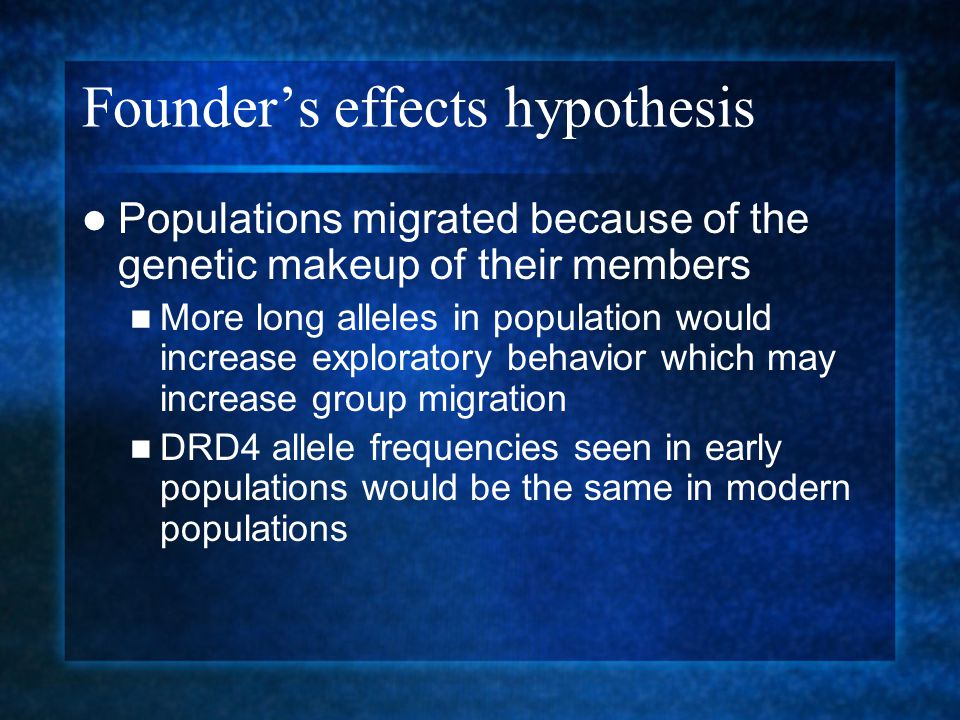 Founder's effects hypothesis Populations migrated because of the genetic makeup of their members More long alleles in population would increase explor