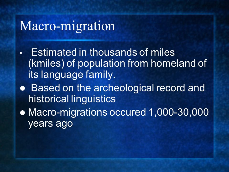 Macro-migration Estimated in thousands of miles (kmiles) of population from homeland of its language family. Based on the archeological record and his