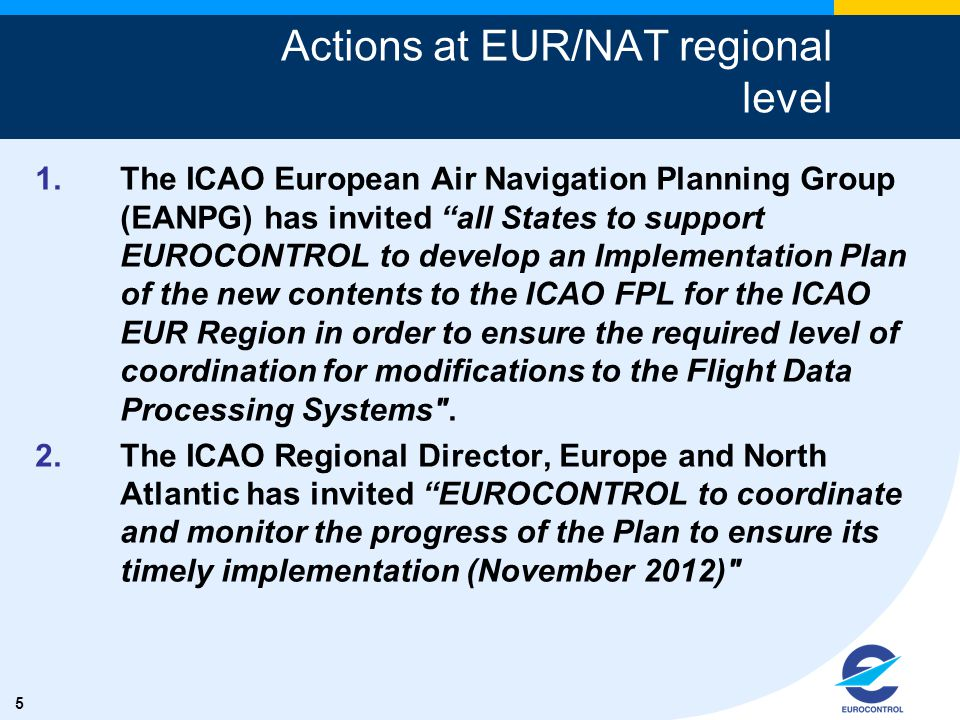 "5 1.The ICAO European Air Navigation Planning Group (EANPG) has invited ""all States to support EUROCONTROL to develop an Implementation Plan of the ne"