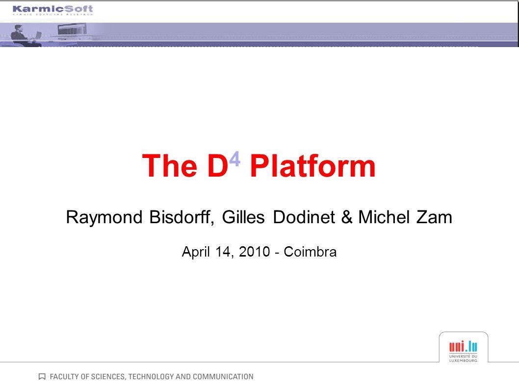 The D 4 Platform Raymond Bisdorff, Gilles Dodinet & Michel Zam April 14, 2010 - Coimbra