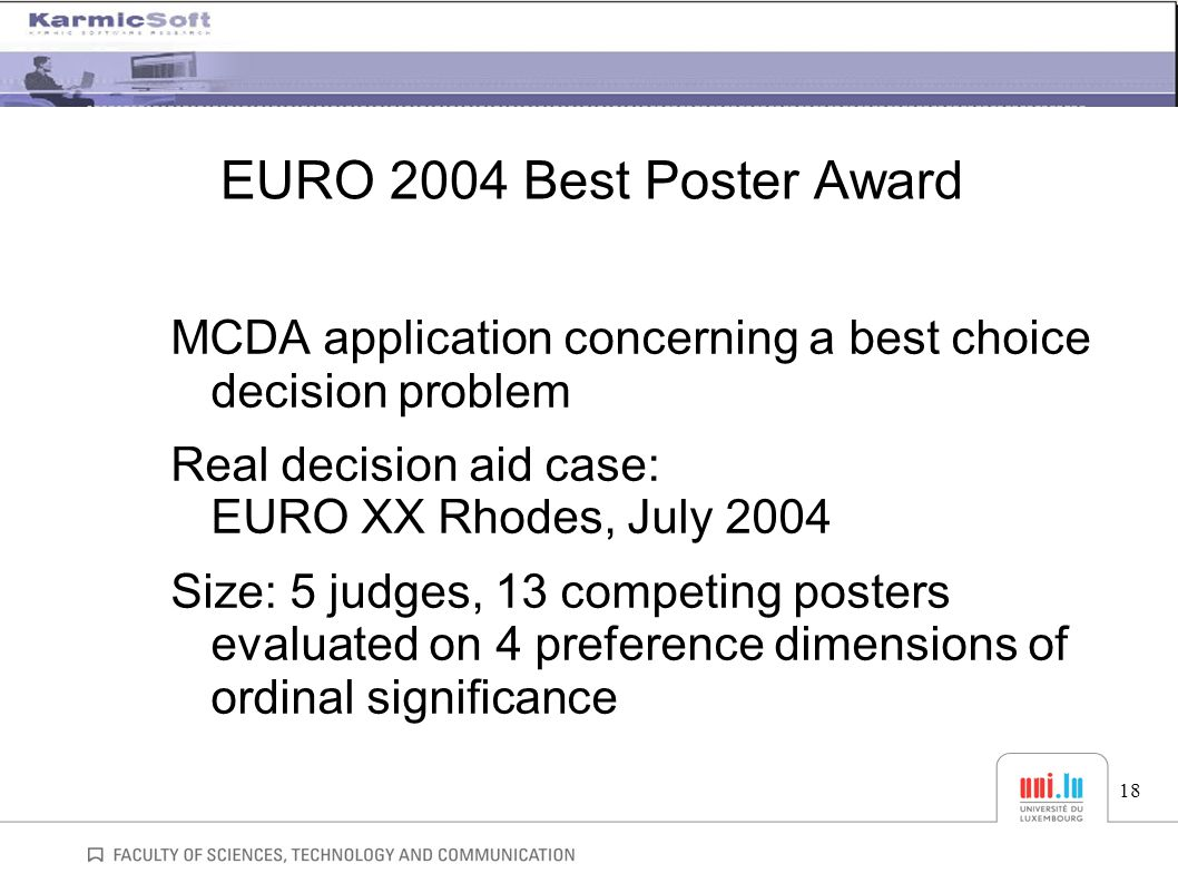 EURO 2004 Best Poster Award MCDA application concerning a best choice decision problem Real decision aid case: EURO XX Rhodes, July 2004 Size: 5 judge