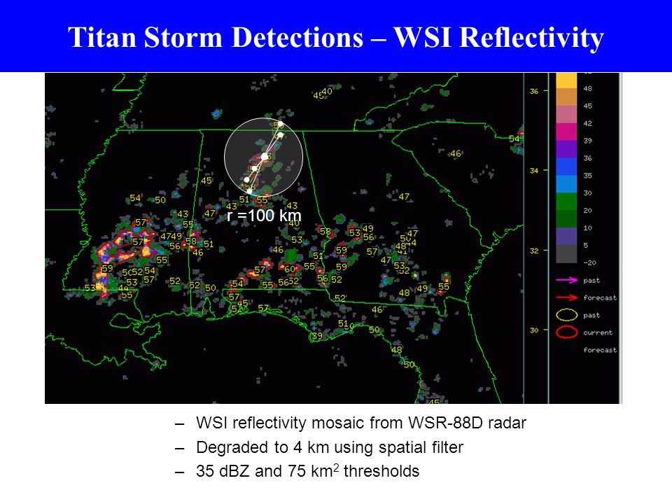 Titan Storm Detections – WSI Reflectivity –WSI reflectivity mosaic from WSR-88D radar –Degraded to 4 km using spatial filter –35 dBZ and 75 km 2 thresholds r =100 km