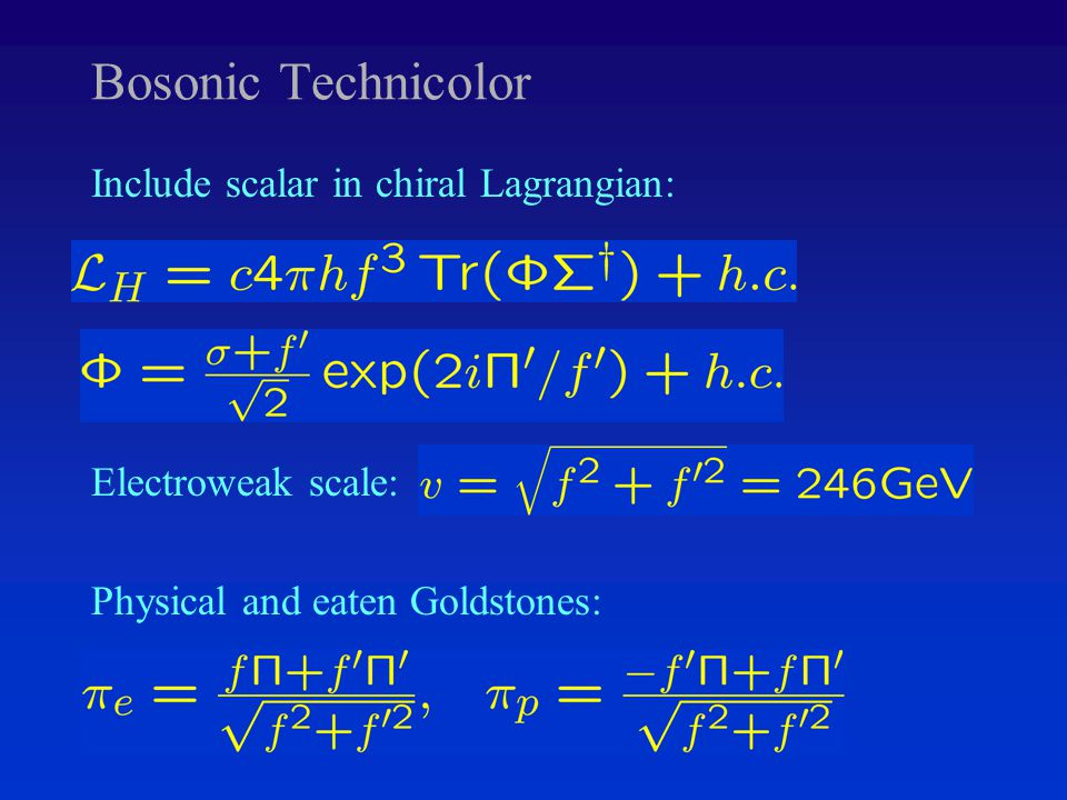 Bosonic Technicolor Include scalar in chiral Lagrangian: Electroweak scale: Physical and eaten Goldstones: