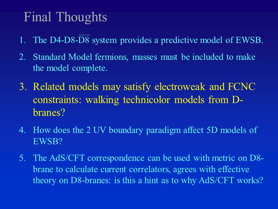 Final Thoughts 1.The D4-D8-D8 system provides a predictive model of EWSB.