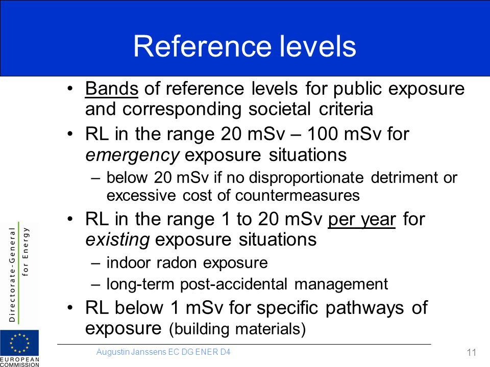 Augustin Janssens EC DG ENER D4 11 Reference levels Bands of reference levels for public exposure and corresponding societal criteria RL in the range
