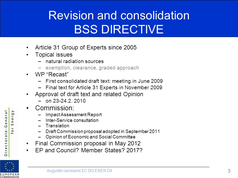 Augustin Janssens EC DG ENER D4 3 Revision and consolidation BSS DIRECTIVE Article 31 Group of Experts since 2005 Topical issues –natural radiation so
