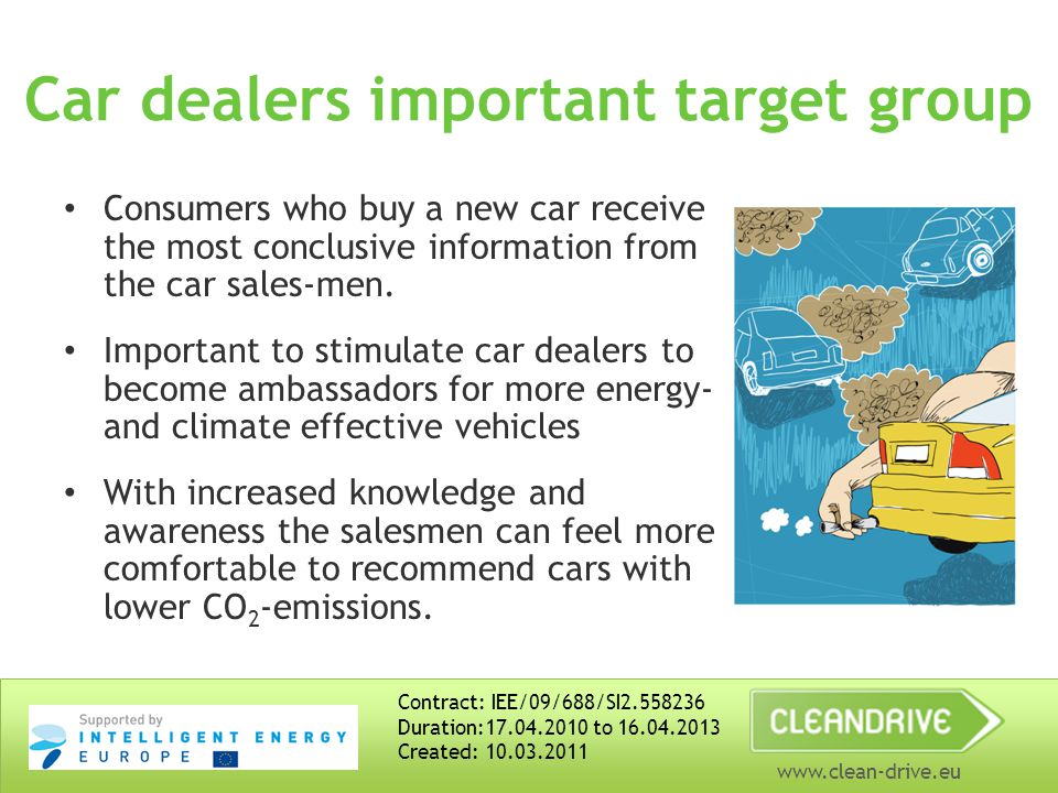 www.clean-drive.eu Car dealers important target group Consumers who buy a new car receive the most conclusive information from the car sales-men.