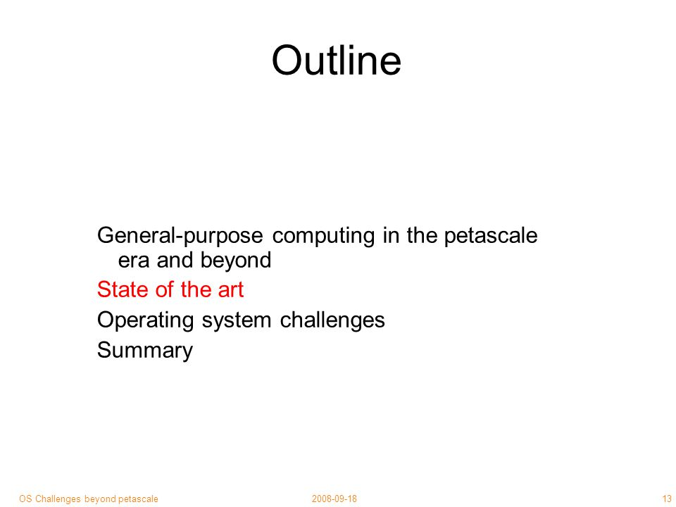 13 2008-09-18OS Challenges beyond petascale Outline General-purpose computing in the petascale era and beyond State of the art Operating system challenges Summary